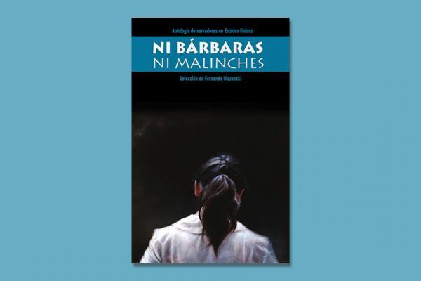 Una visión sobre 'Ni Bárbaras ni Malinches, Antología de narradoras en Estados Unidos'